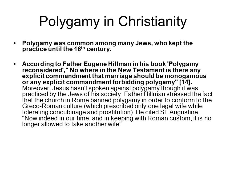 Polygamy in Christianity Polygamy was common among many Jews, who kept the practice until the 16 th century.
