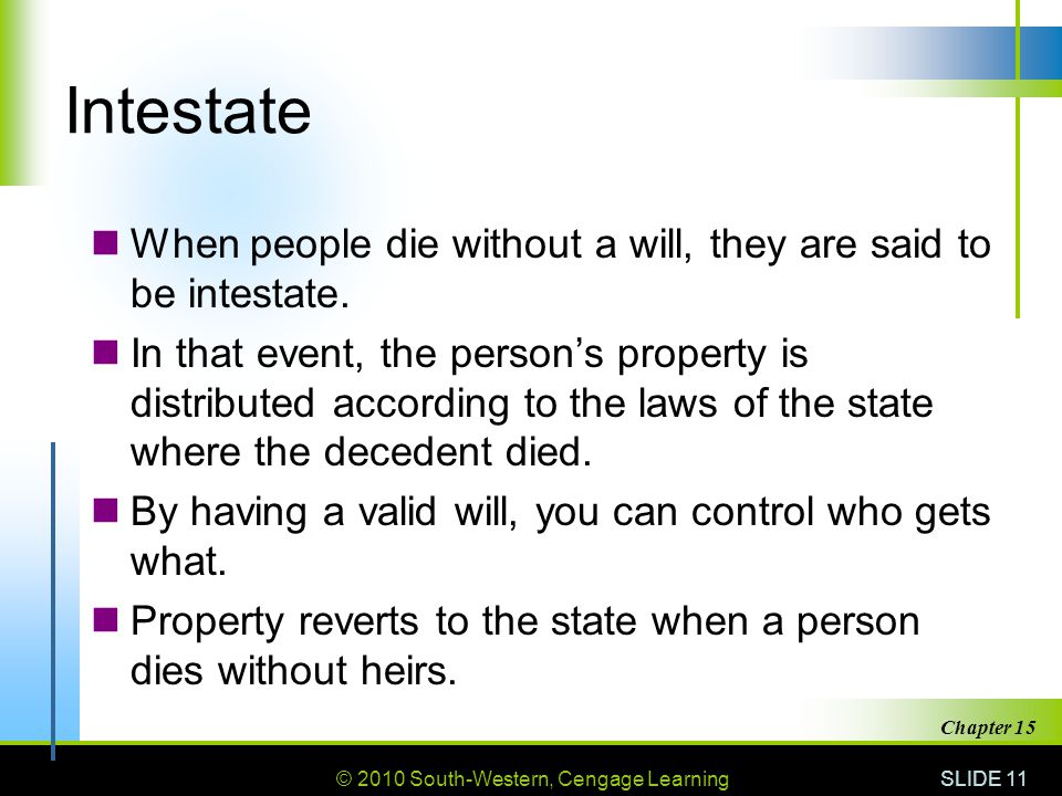 © 2010 South-Western, Cengage Learning SLIDE 11 Chapter 15 Intestate When people die without a will, they are said to be intestate.