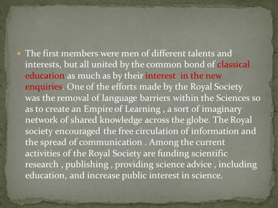 The first members were men of different talents and interests, but all united by the common bond of classical education as much as by their interest i
