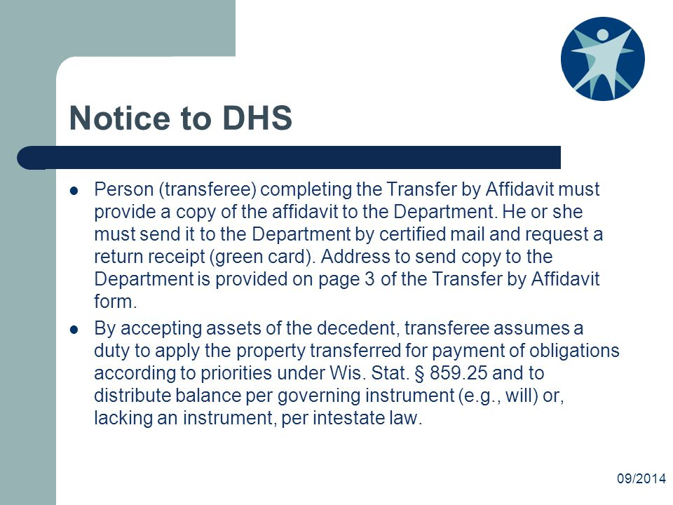 Notice to DHS Person (transferee) completing the Transfer by Affidavit must provide a copy of the affidavit to the Department.