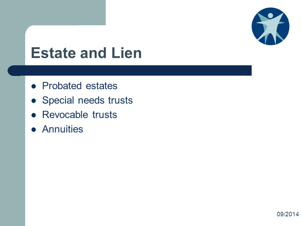 Estate and Lien Probated estates Special needs trusts Revocable trusts Annuities 09/2014