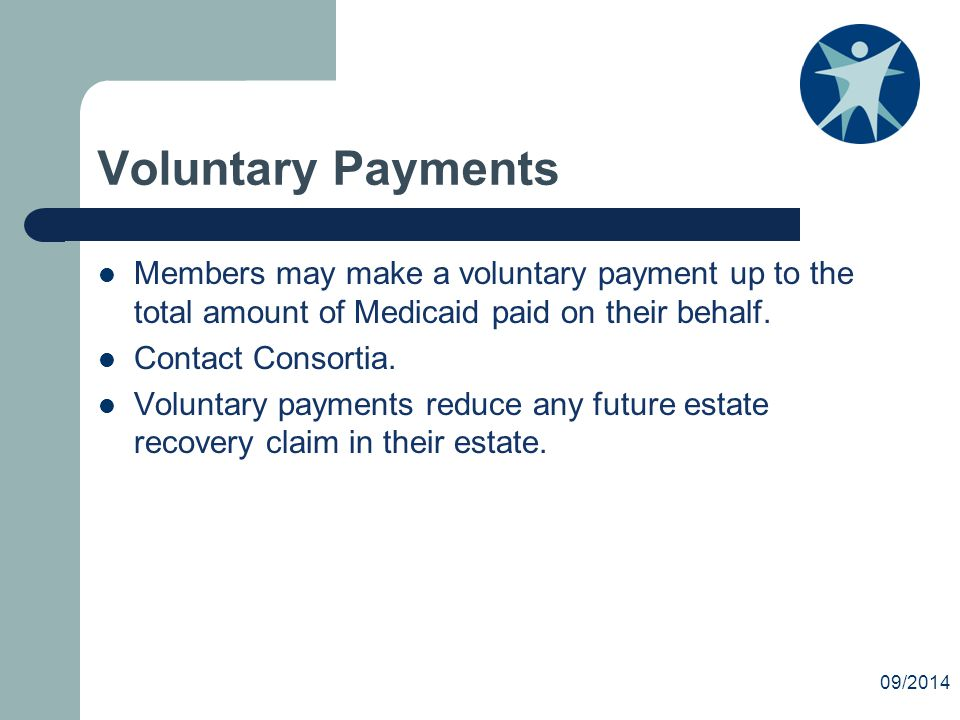 Voluntary Payments Members may make a voluntary payment up to the total amount of Medicaid paid on their behalf.