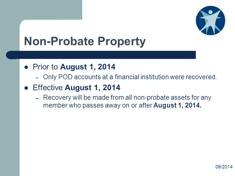 Non-Probate Property Prior to August 1, 2014 – Only POD accounts at a financial institution were recovered.