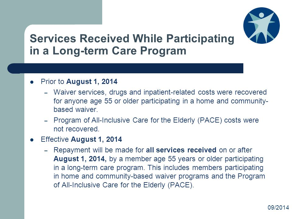 Services Received While Participating in a Long-term Care Program Prior to August 1, 2014 – Waiver services, drugs and inpatient-related costs were recovered for anyone age 55 or older participating in a home and community- based waiver.
