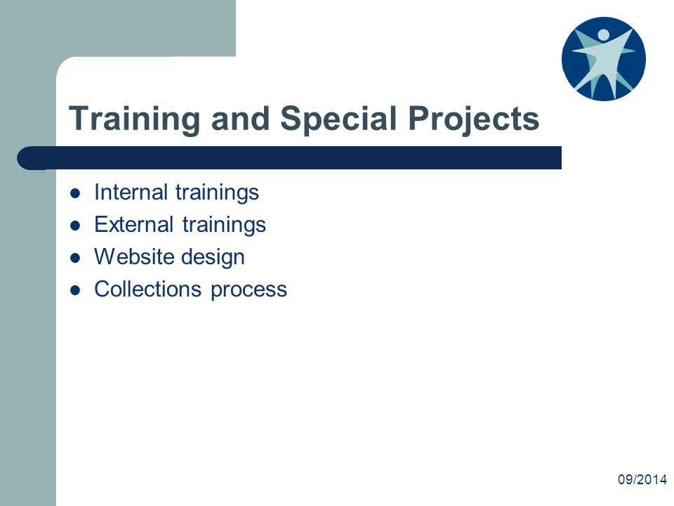 Training and Special Projects Internal trainings External trainings Website design Collections process 09/2014
