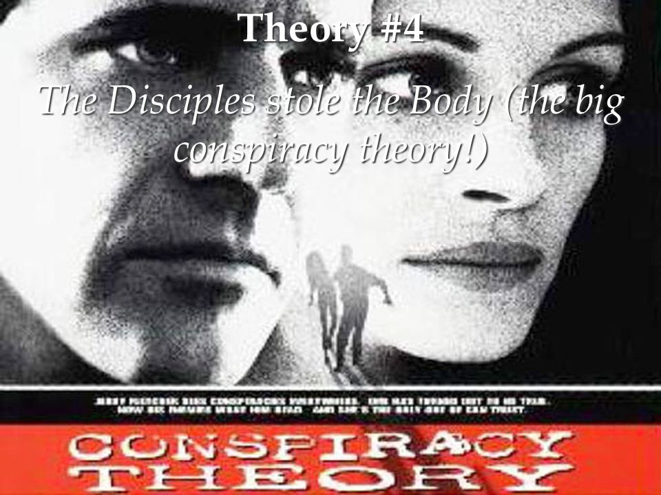 Theory #4 The Disciples stole the Body (the big conspiracy theory!)