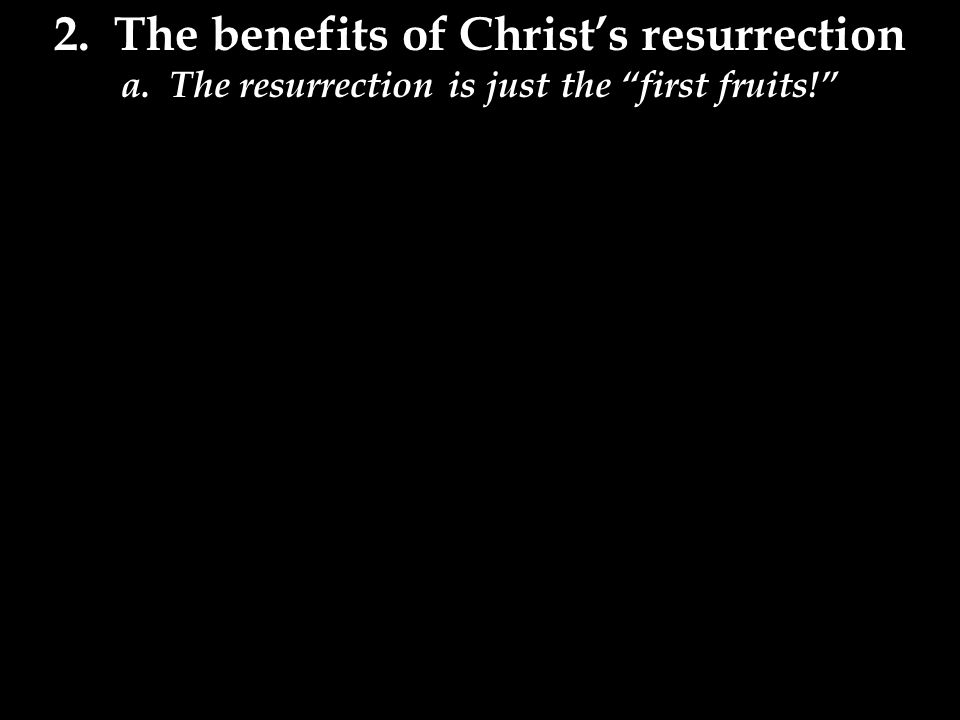 a. The resurrection is just the first fruits!