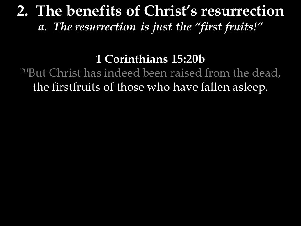 2. The benefits of Christ's resurrection a.
