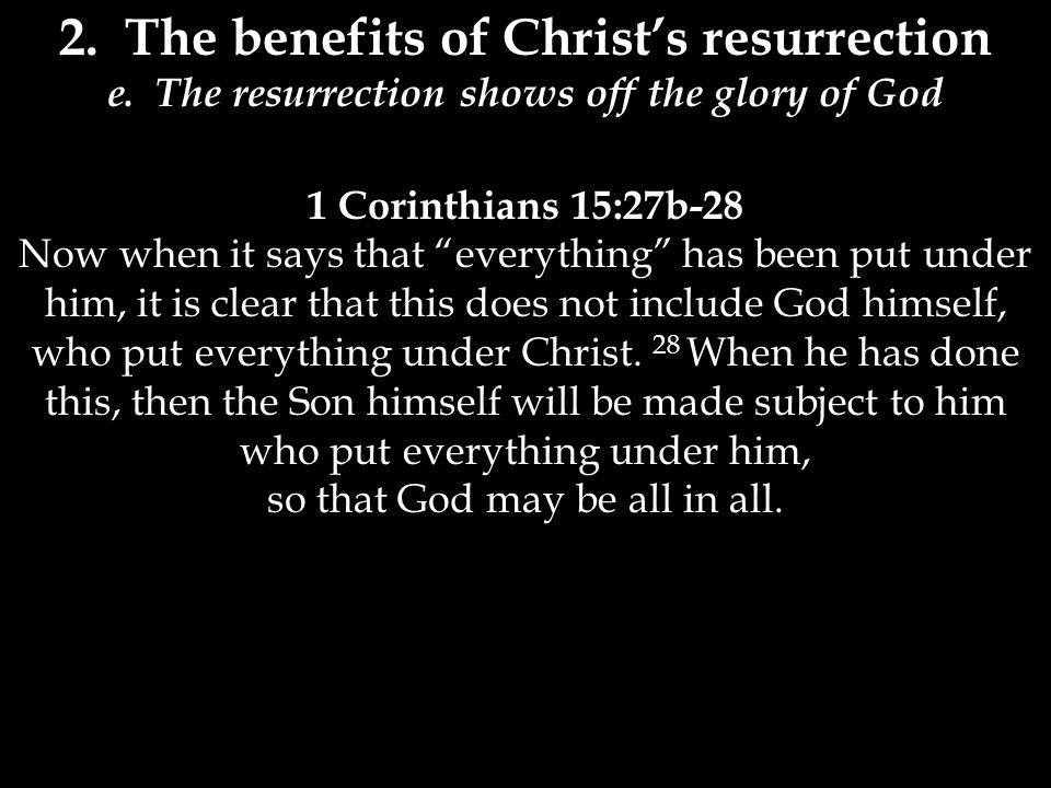 2. The benefits of Christ's resurrection e.
