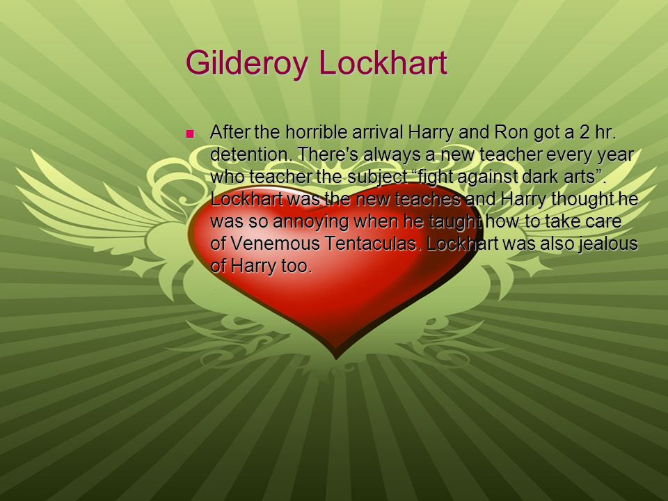 Gilderoy Lockhart After the horrible arrival Harry and Ron got a 2 hr.