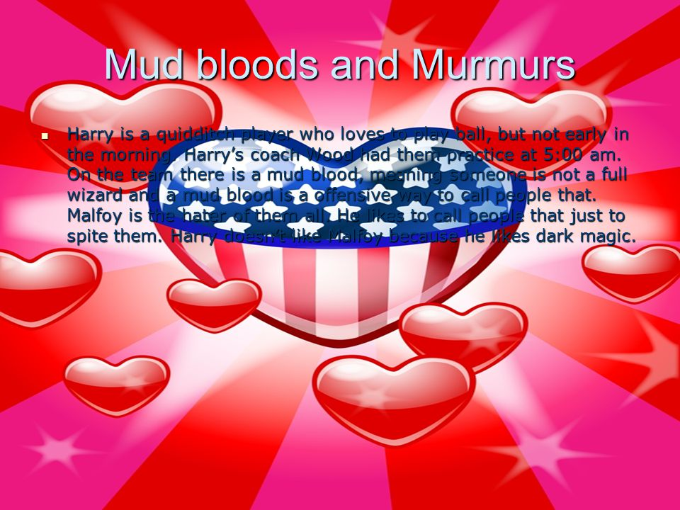 Mud bloods and Murmurs Harry is a quidditch player who loves to play ball, but not early in the morning.