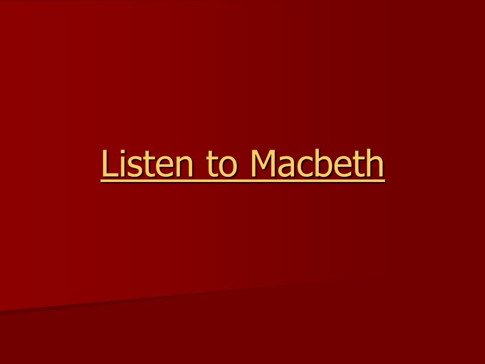 Listen to Macbeth Listen to Macbeth