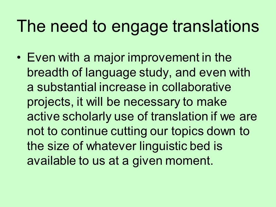 The need to engage translations Even with a major improvement in the breadth of language study, and even with a substantial increase in collaborative