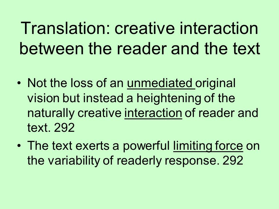 Translation: creative interaction between the reader and the text Not the loss of an unmediated original vision but instead a heightening of the natur