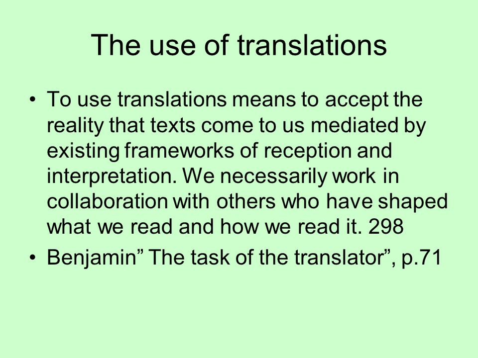 The use of translations To use translations means to accept the reality that texts come to us mediated by existing frameworks of reception and interpretation.