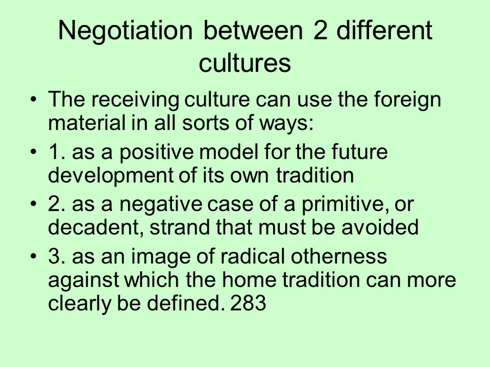 Negotiation between 2 different cultures The receiving culture can use the foreign material in all sorts of ways: 1.