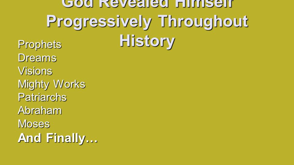 God Revealed Himself Progressively Throughout History ProphetsDreamsVisions Mighty Works PatriarchsAbrahamMoses And Finally…