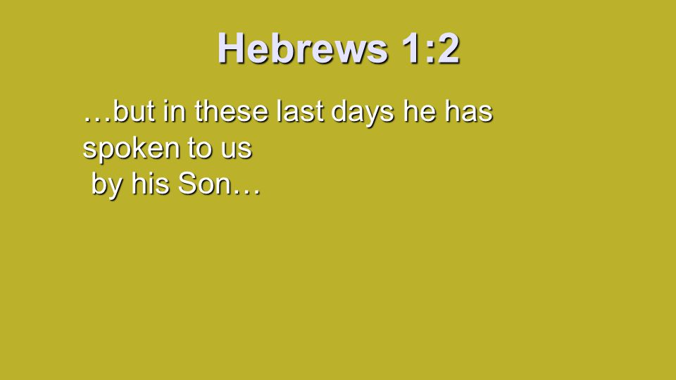 Hebrews 1:2 …but in these last days he has spoken to us by his Son…