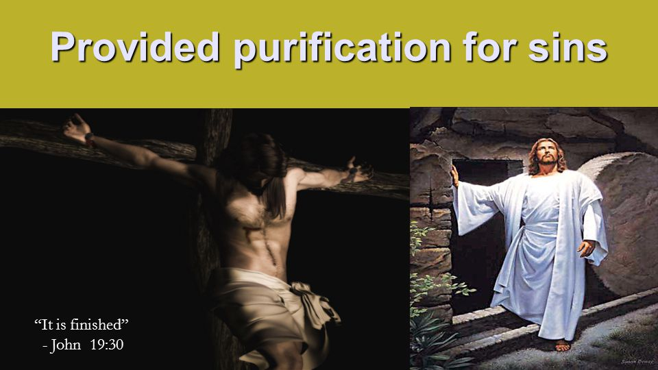 Provided purification for sins It is finished - John 19:30