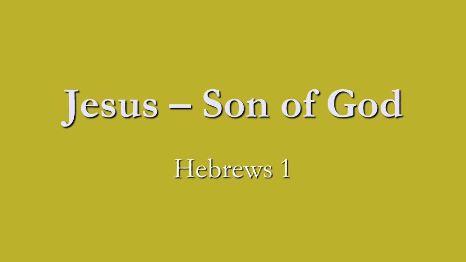 Jesus – Son of God Hebrews 1