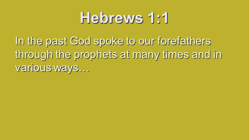 Hebrews 1:1 In the past God spoke to our forefathers through the prophets at many times and in various ways…