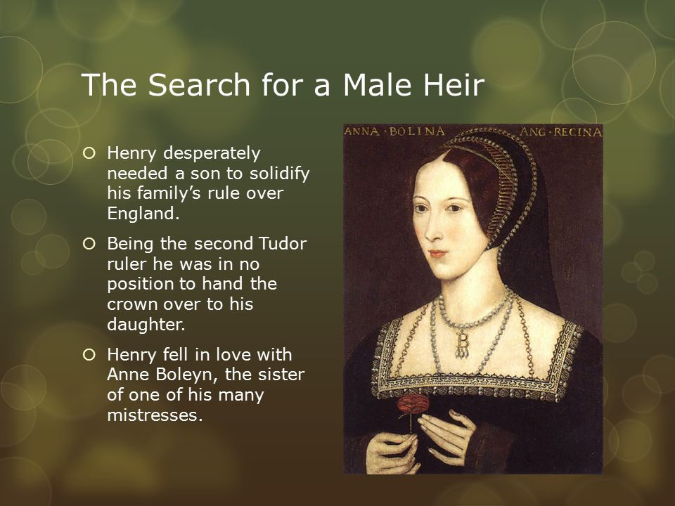 The Search for a Male Heir  Henry desperately needed a son to solidify his family's rule over England.