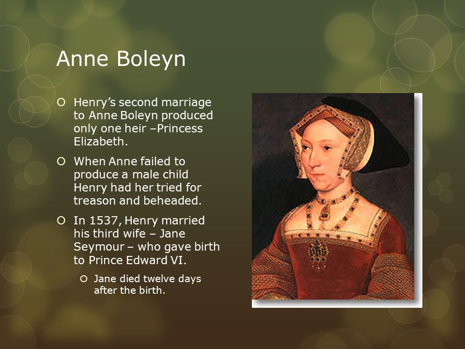 Anne Boleyn  Henry's second marriage to Anne Boleyn produced only one heir –Princess Elizabeth.