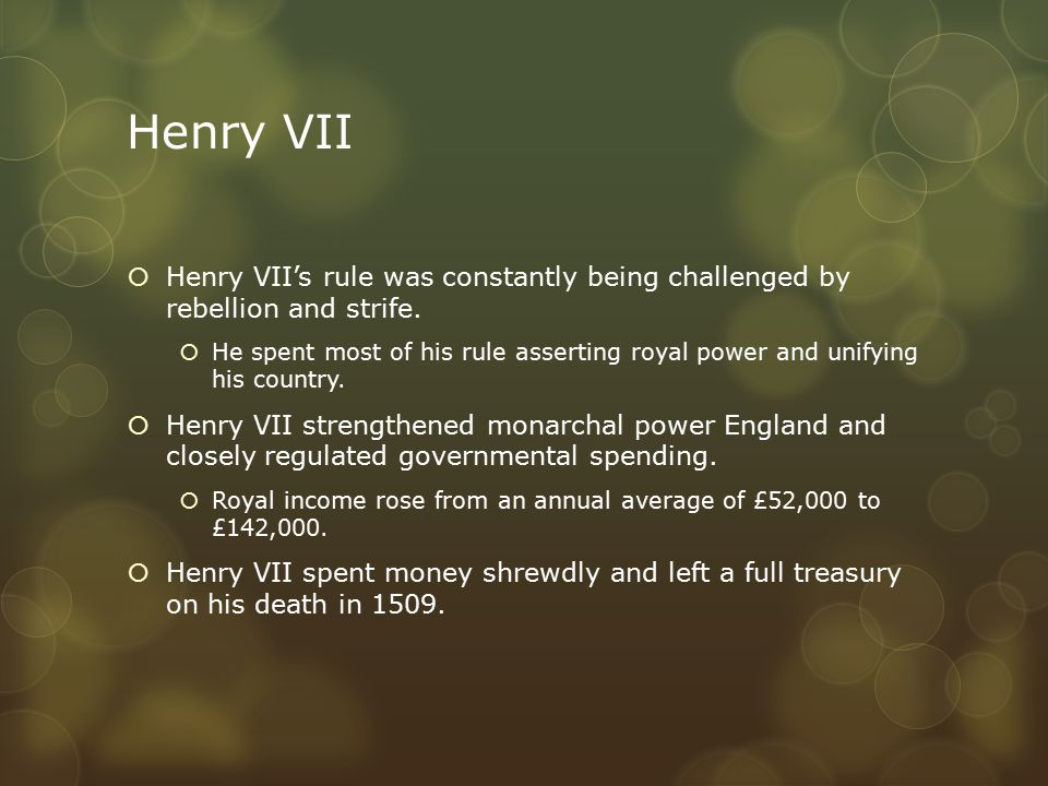 Henry VII  Henry VII's rule was constantly being challenged by rebellion and strife.