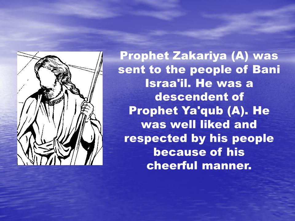 Prophet Zakariya (A) was sent to the people of Bani Israa il.