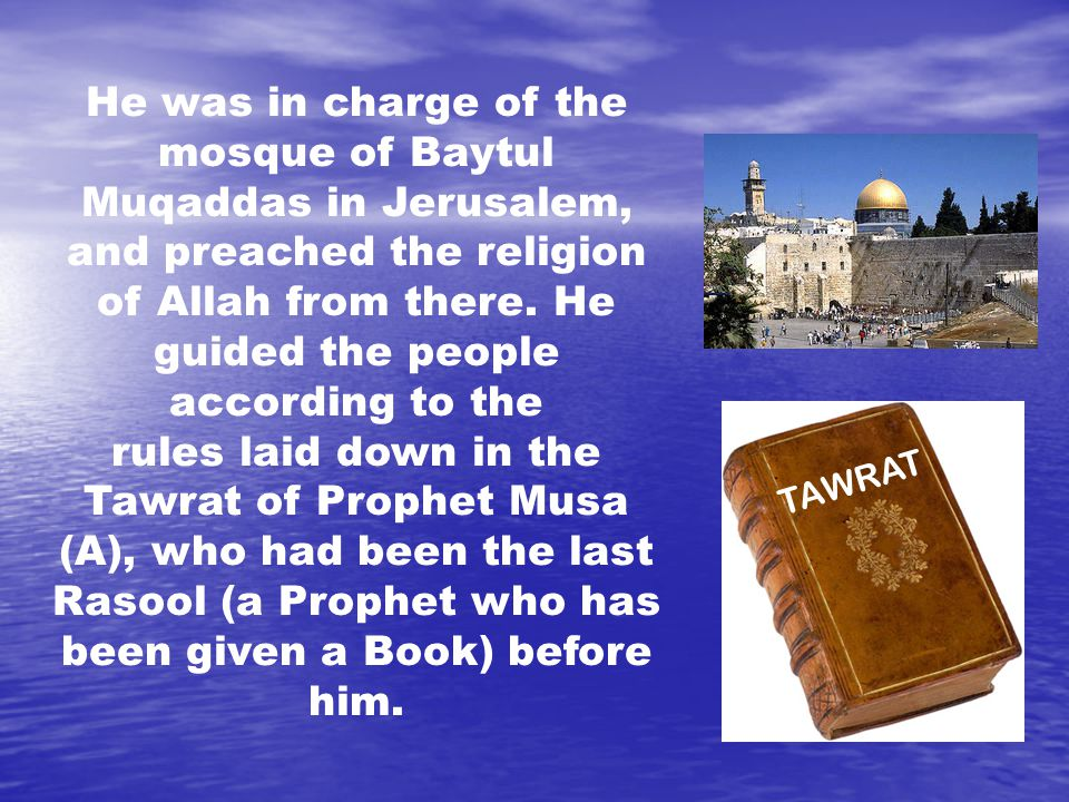 He was in charge of the mosque of Baytul Muqaddas in Jerusalem, and preached the religion of Allah from there.