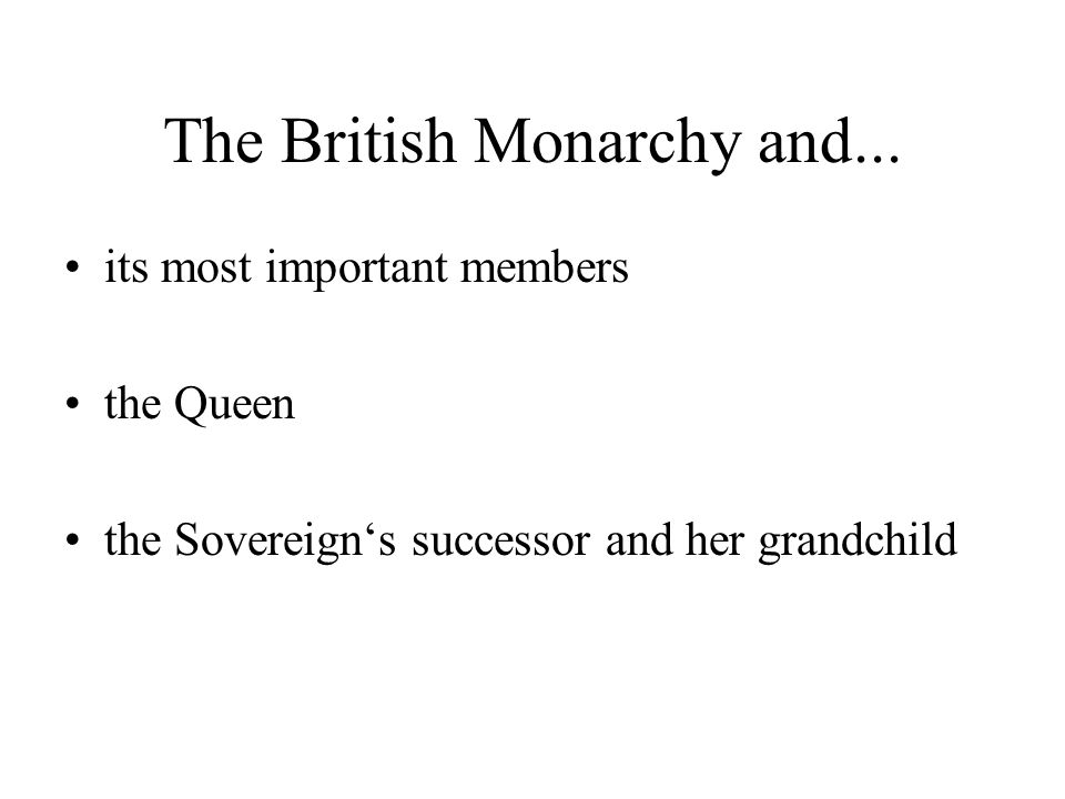 The British Monarchy and... its most important members the Queen the Sovereign's successor and her grandchild