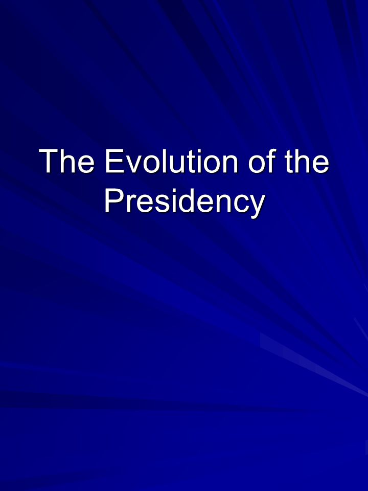 The Evolution of the Presidency