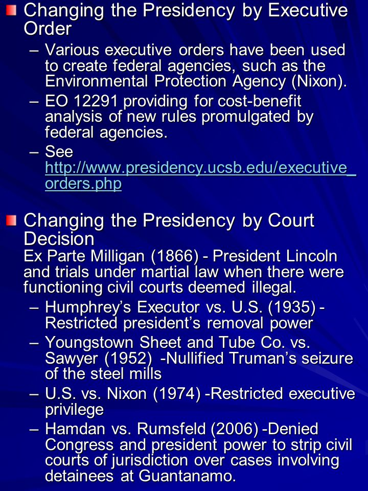 Changing the Presidency by Executive Order –Various executive orders have been used to create federal agencies, such as the Environmental Protection Agency (Nixon).