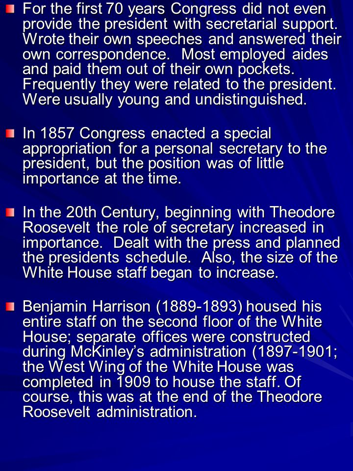 For the first 70 years Congress did not even provide the president with secretarial support.