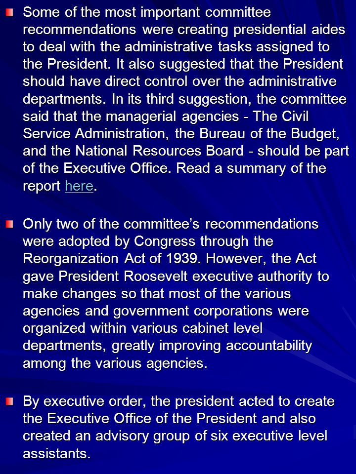 Some of the most important committee recommendations were creating presidential aides to deal with the administrative tasks assigned to the President.