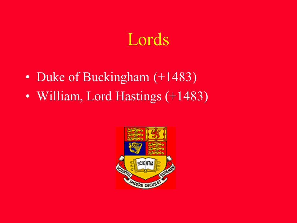 Lords Duke of Buckingham (+1483) William, Lord Hastings (+1483)