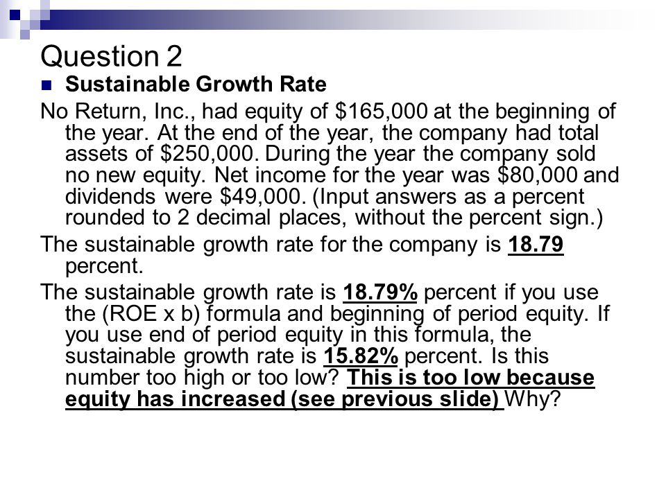 Question 2 Sustainable Growth Rate No Return, Inc., had equity of $165,000 at the beginning of the year.