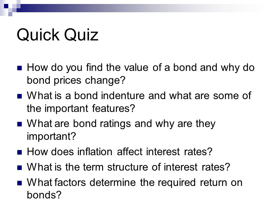 Quick Quiz How do you find the value of a bond and why do bond prices change.