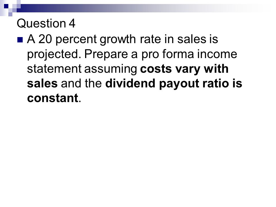 Question 4 A 20 percent growth rate in sales is projected.