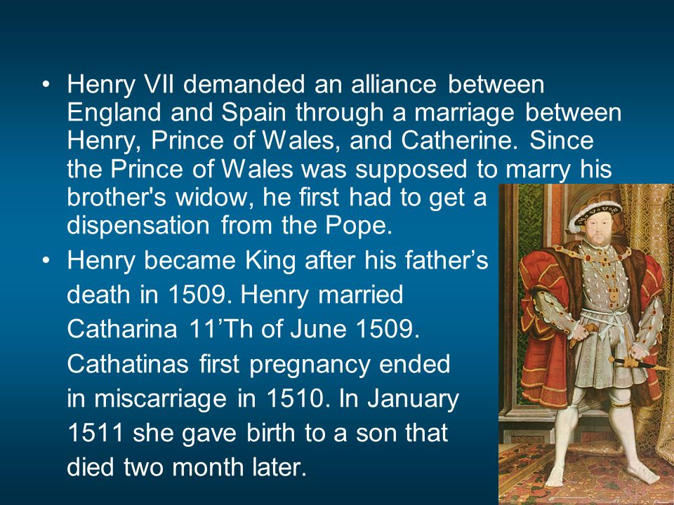 King Henry became attracted to the young Anne Boleyn, and at the same time infuriated with Catherine's inability to produce a healthy male heir.