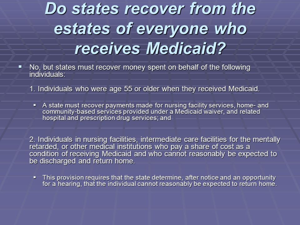 Do states recover from the estates of everyone who receives Medicaid.