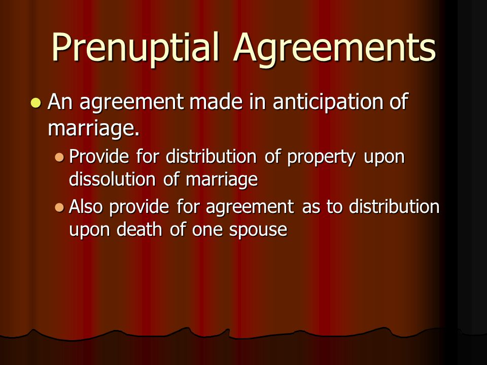 Prenuptial Agreements An agreement made in anticipation of marriage.