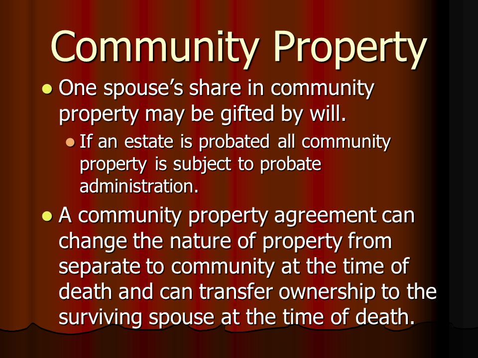 Community Property One spouse's share in community property may be gifted by will.