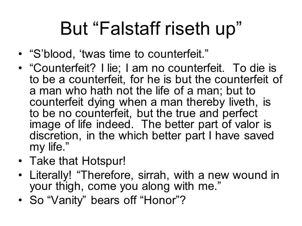 But Falstaff riseth up S'blood, 'twas time to counterfeit. Counterfeit.