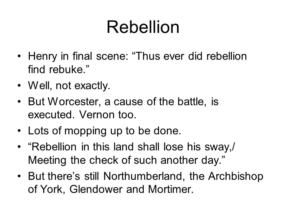 Rebellion Henry in final scene: Thus ever did rebellion find rebuke. Well, not exactly.