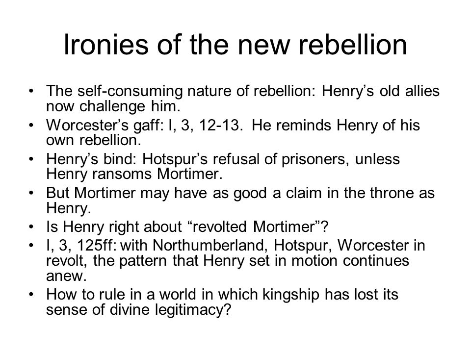 Ironies of the new rebellion The self-consuming nature of rebellion: Henry's old allies now challenge him.