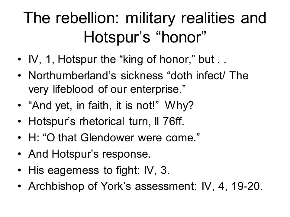 The rebellion: military realities and Hotspur's honor IV, 1, Hotspur the king of honor, but..