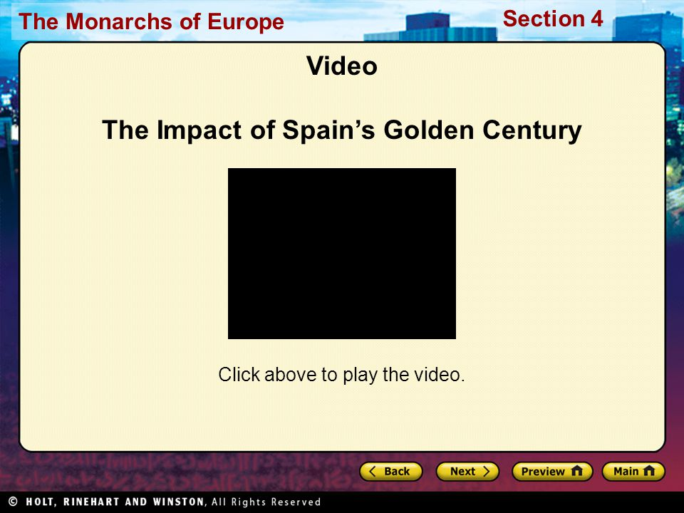 The Monarchs of Europe Section 4 Video The Impact of Spain's Golden Century Click above to play the video.