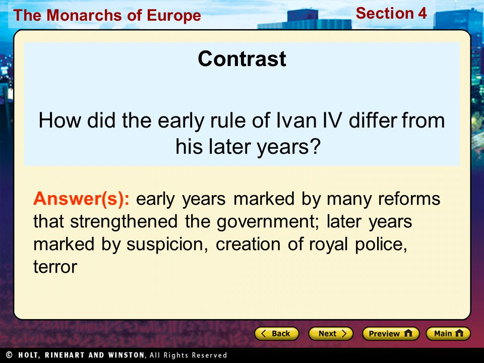 The Monarchs of Europe Section 4 Contrast How did the early rule of Ivan IV differ from his later years? Answer(s): early years marked by many reforms