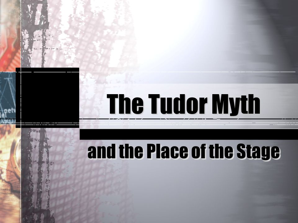 The Tudor Myth and the Place of the Stage